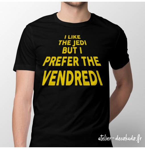 T-shirt homme I like the Jedi but I prefer the Vendredi